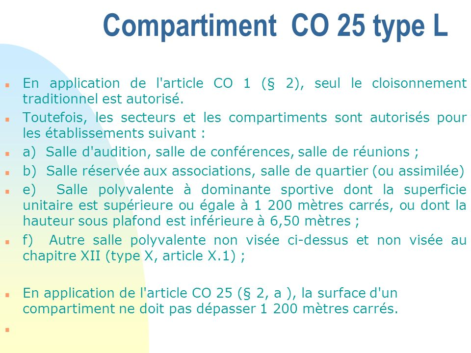 Compartiment CO 25 type L n En application de l'article CO 1 (§ 2), seul le cloisonnement traditionnel est autorisé. n Toutefois, les secteurs et les