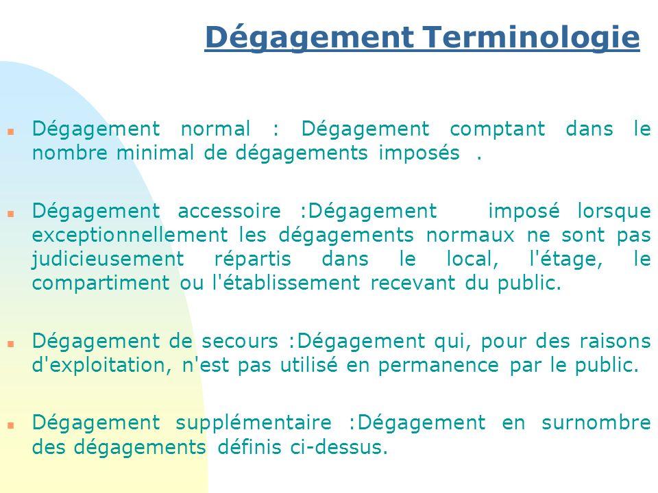 Dégagement Terminologie n Dégagement normal : Dégagement comptant dans le nombre minimal de dégagements imposés. n Dégagement accessoire :Dégagement i