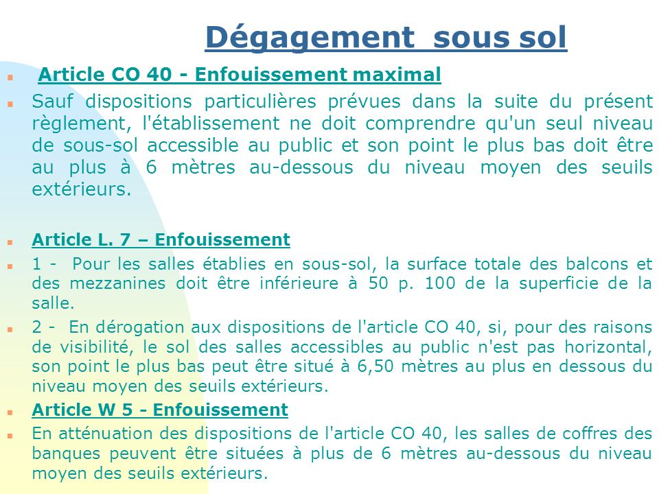 Dégagement sous sol n Article CO 40 - Enfouissement maximal n Sauf dispositions particulières prévues dans la suite du présent règlement, l'établissem