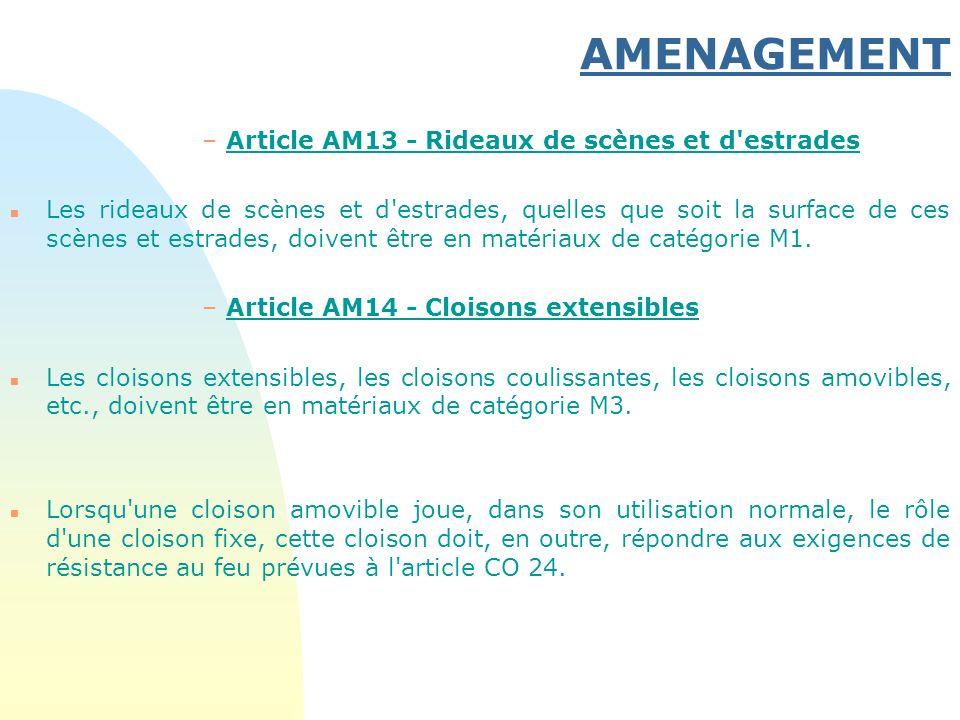 AMENAGEMENT –Article AM13 - Rideaux de scènes et d'estrades n Les rideaux de scènes et d'estrades, quelles que soit la surface de ces scènes et estrad