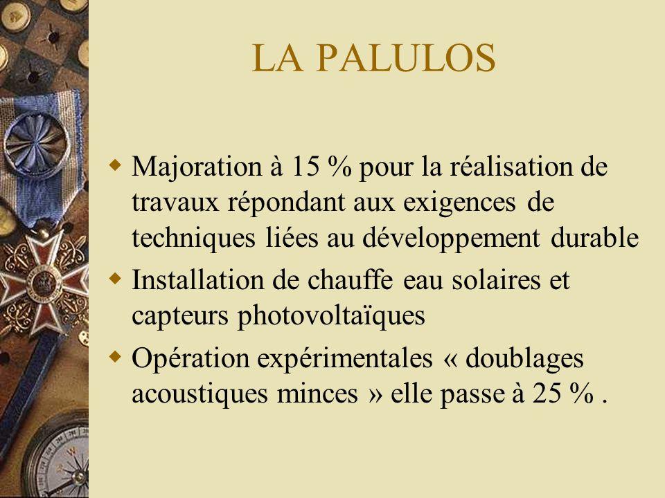 LA PALULOS Majoration à 15 % pour la réalisation de travaux répondant aux exigences de techniques liées au développement durable Installation de chauf