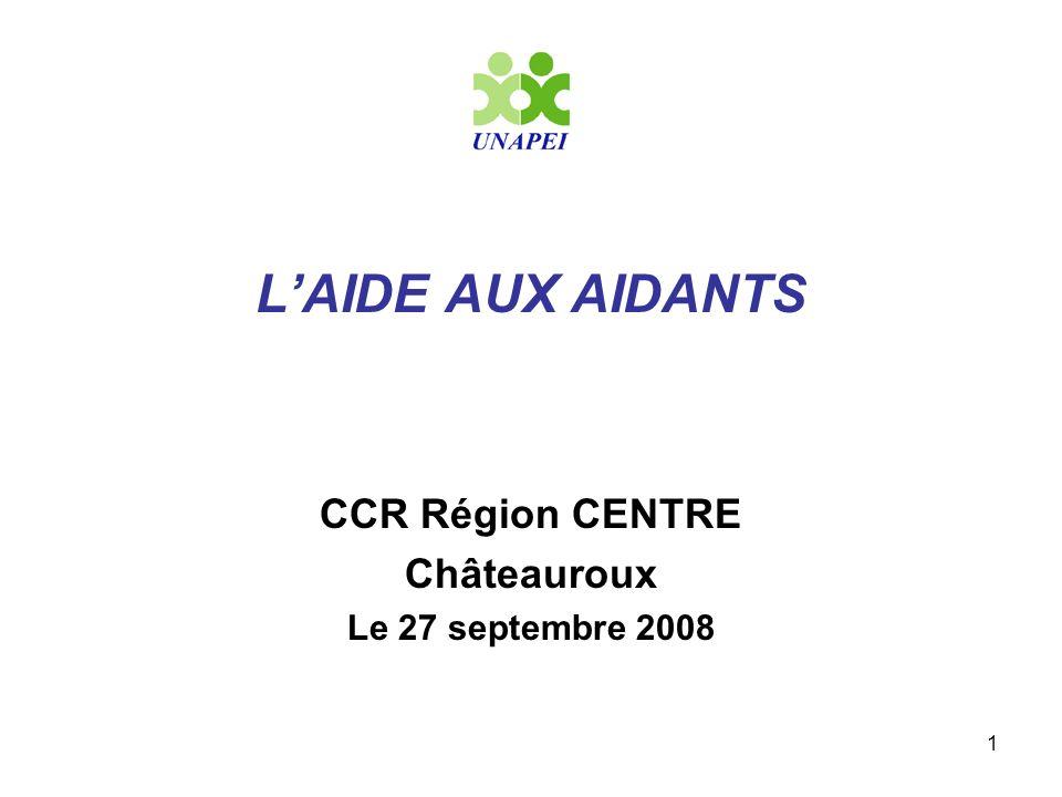 1 LAIDE AUX AIDANTS CCR Région CENTRE Châteauroux Le 27 septembre 2008