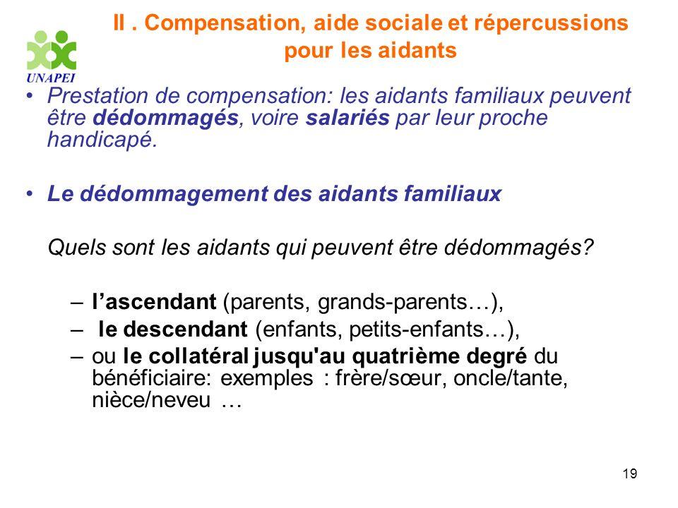 19 II. Compensation, aide sociale et répercussions pour les aidants Prestation de compensation: les aidants familiaux peuvent être dédommagés, voire s