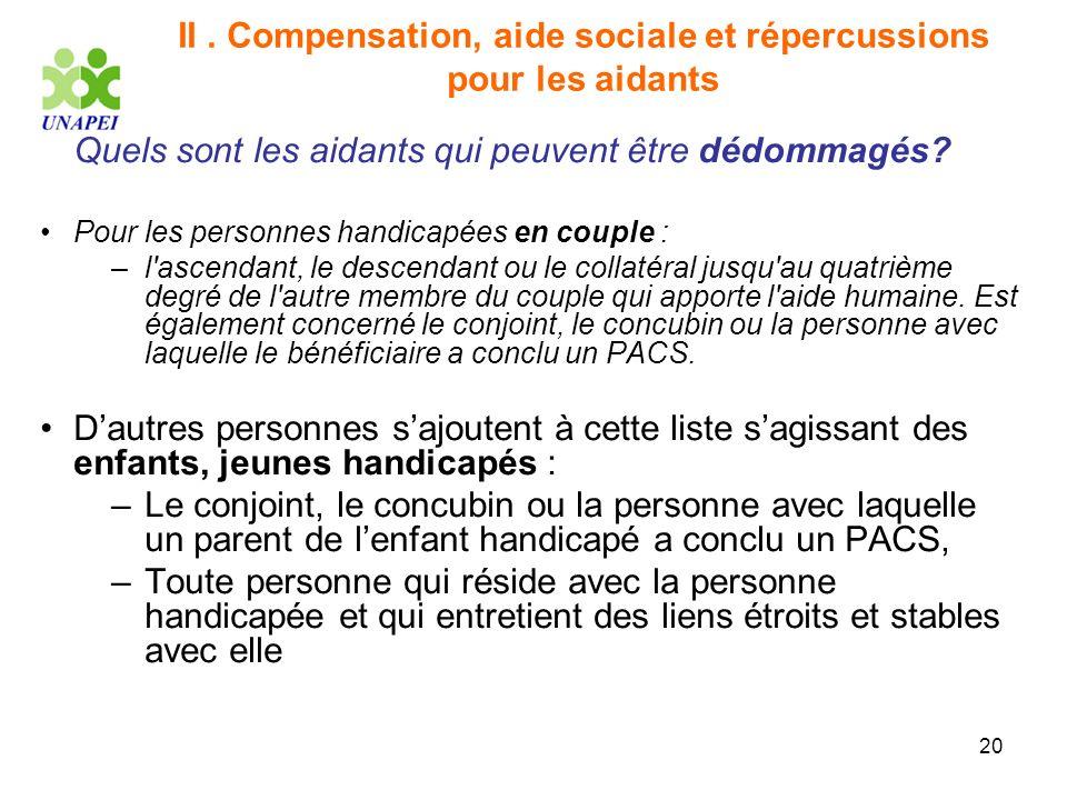 20 II. Compensation, aide sociale et répercussions pour les aidants Quels sont les aidants qui peuvent être dédommagés? Pour les personnes handicapées