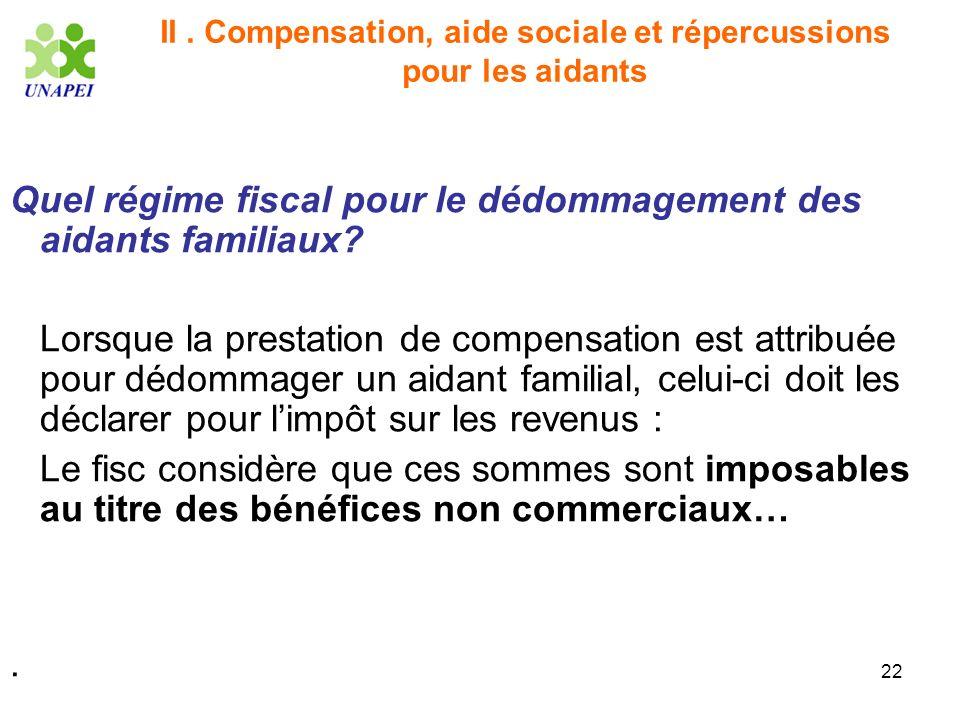 22 II. Compensation, aide sociale et répercussions pour les aidants Quel régime fiscal pour le dédommagement des aidants familiaux? Lorsque la prestat