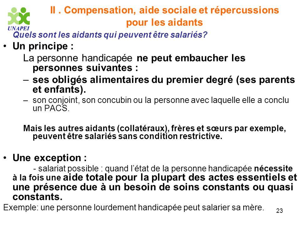 23 II. Compensation, aide sociale et répercussions pour les aidants Quels sont les aidants qui peuvent être salariés? Un principe : La personne handic