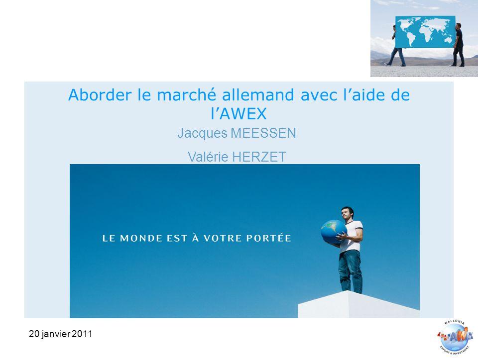 20 janvier 2011 Aborder le marché allemand avec laide de lAWEX Jacques MEESSEN Valérie HERZET