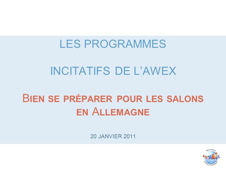 LES PROGRAMMES INCITATIFS DE LAWEX B IEN SE PRÉPARER POUR LES SALONS EN A LLEMAGNE 20 JANVIER 2011
