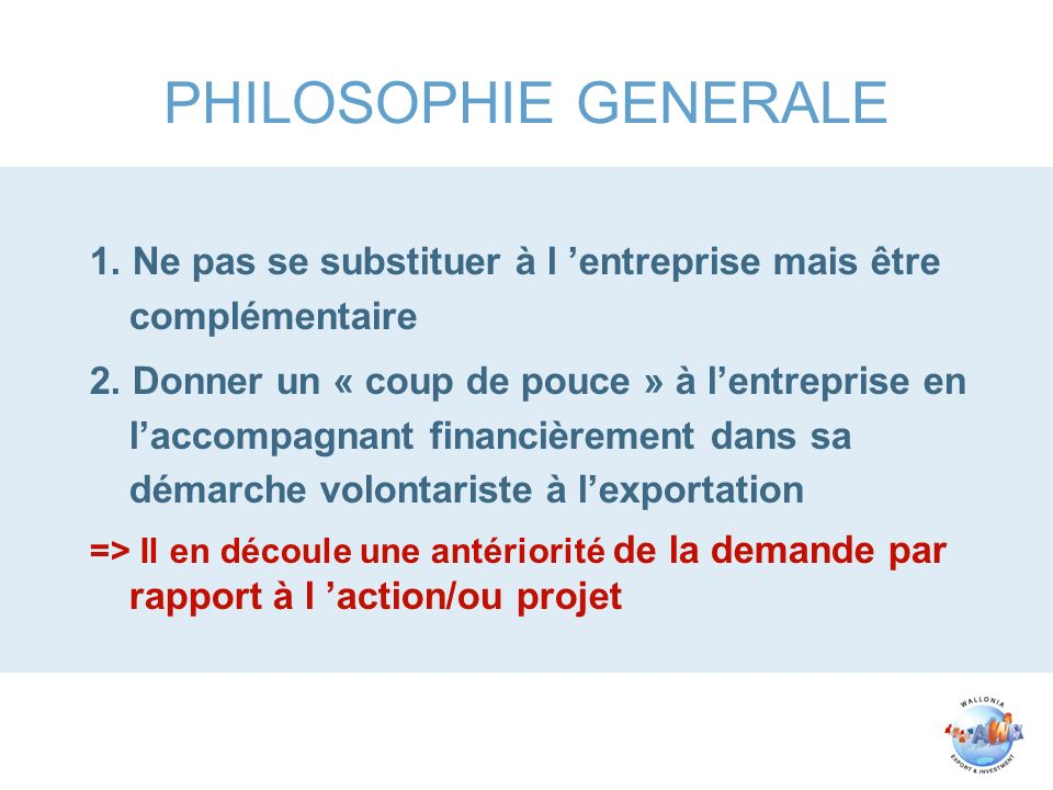 PHILOSOPHIE GENERALE 1.Ne pas se substituer à l entreprise mais être complémentaire 2.