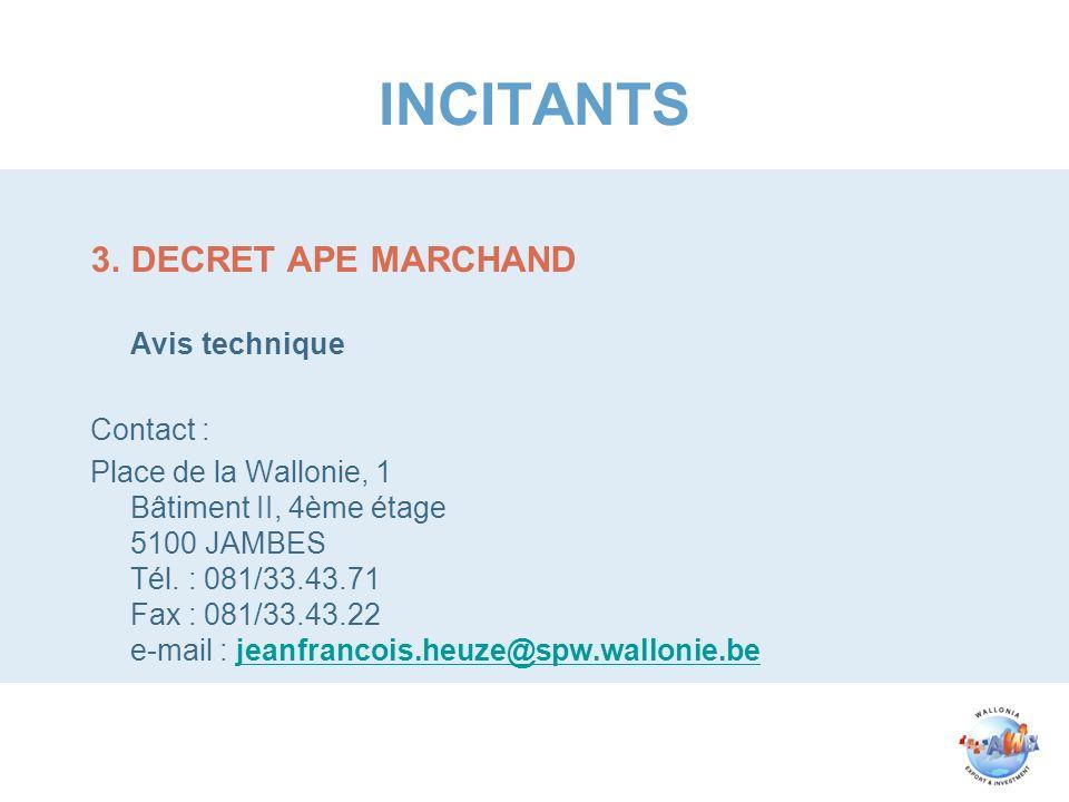 INCITANTS 3.DECRET APE MARCHAND Avis technique Contact : Place de la Wallonie, 1 Bâtiment II, 4ème étage 5100 JAMBES Tél.