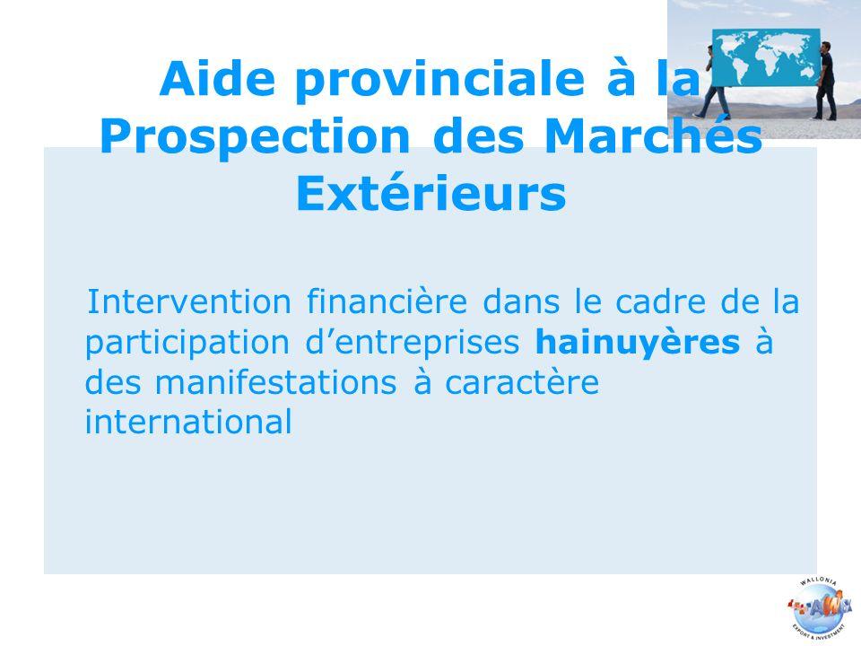 Aide provinciale à la Prospection des Marchés Extérieurs Intervention financière dans le cadre de la participation dentreprises hainuyères à des manifestations à caractère international