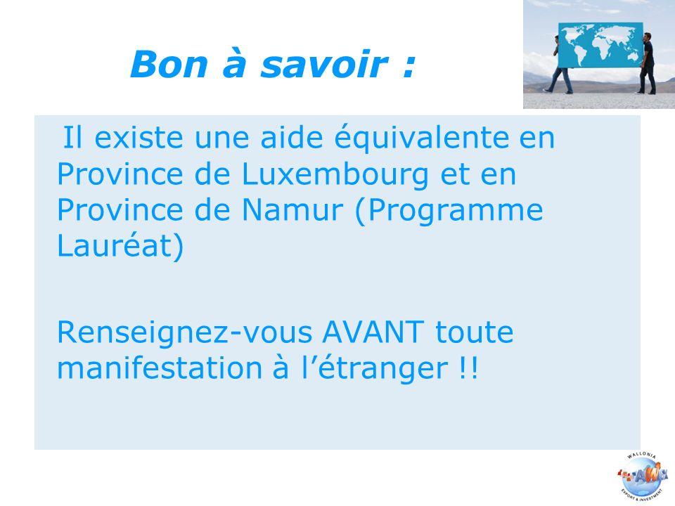 Bon à savoir : Il existe une aide équivalente en Province de Luxembourg et en Province de Namur (Programme Lauréat) Renseignez-vous AVANT toute manifestation à létranger !!