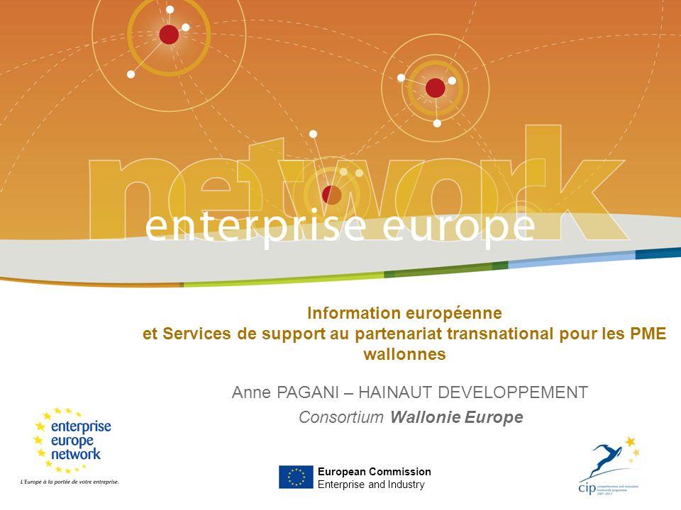 Information européenne et Services de support au partenariat transnational pour les PME wallonnes Anne PAGANI – HAINAUT DEVELOPPEMENT Consortium Wallonie Europe European Commission Enterprise and Industry