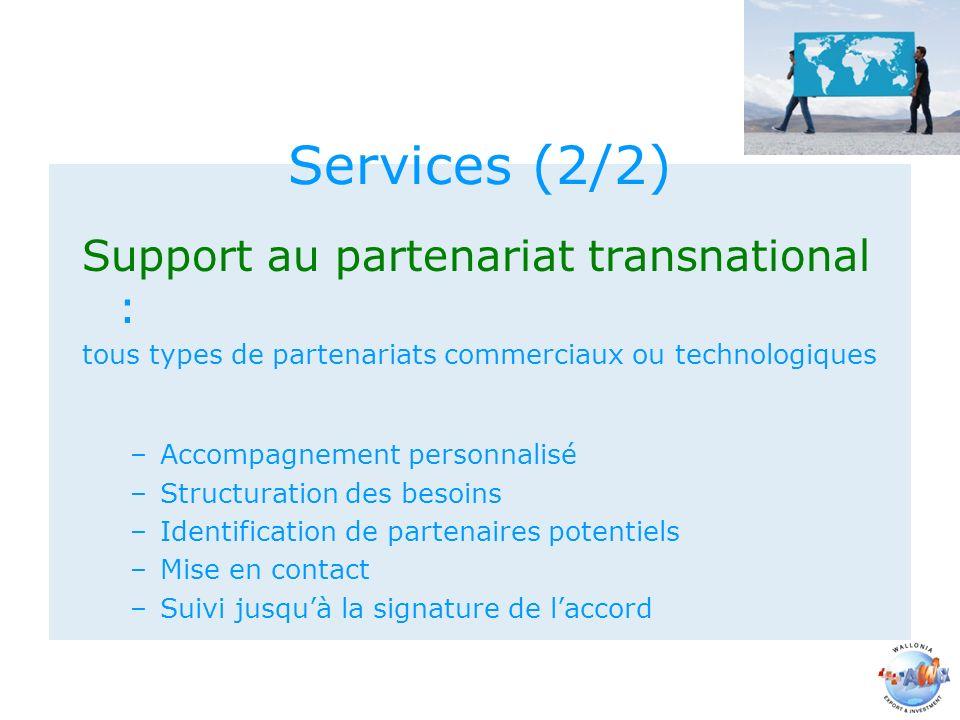 Services (2/2) Support au partenariat transnational : tous types de partenariats commerciaux ou technologiques –Accompagnement personnalisé –Structuration des besoins –Identification de partenaires potentiels –Mise en contact –Suivi jusquà la signature de laccord