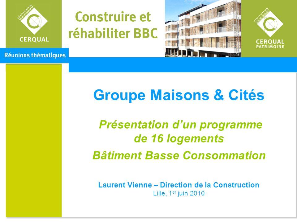Groupe Maisons & Cités Présentation dun programme de 16 logements Bâtiment Basse Consommation Laurent Vienne – Direction de la Construction Lille, 1 e
