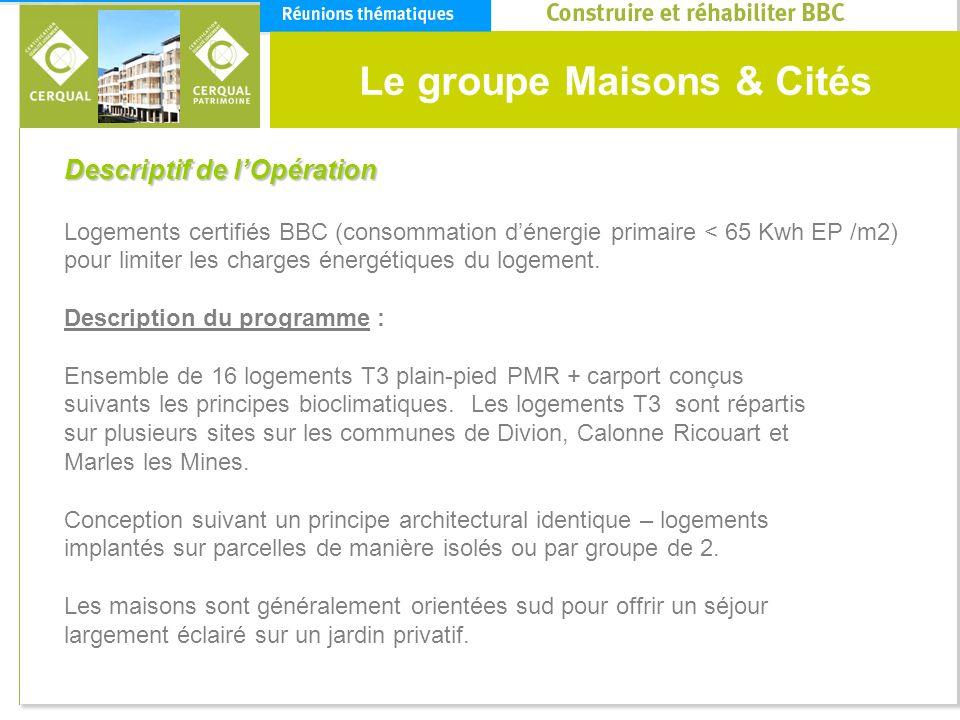 Le groupe Maisons & Cités Logements certifiés BBC (consommation dénergie primaire < 65 Kwh EP /m2) pour limiter les charges énergétiques du logement.