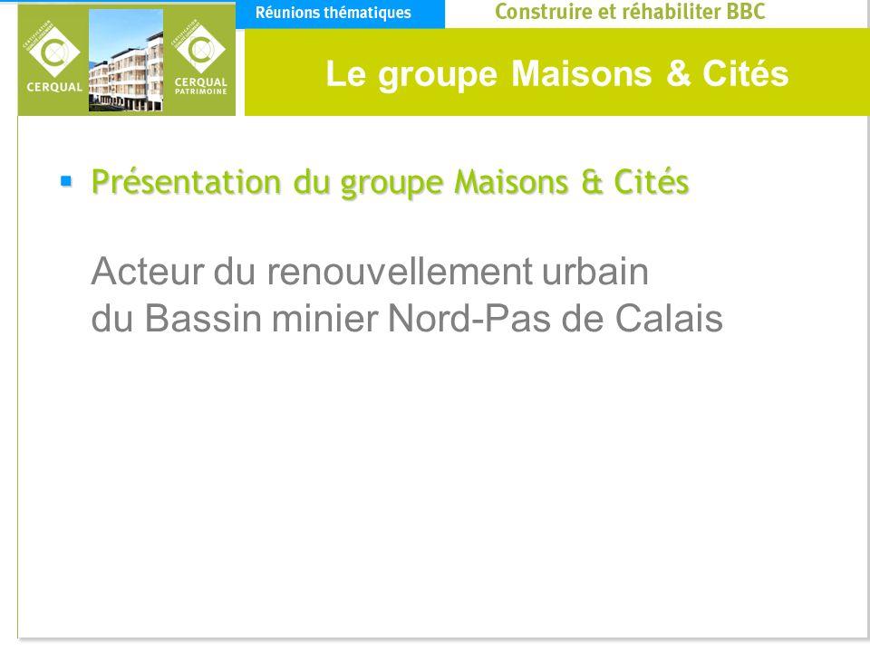 Le groupe Maisons & Cités Présentation du groupe Maisons & Cités Présentation du groupe Maisons & Cités Acteur du renouvellement urbain du Bassin mini
