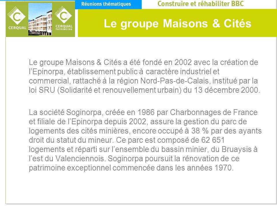Le groupe Maisons & Cités Le groupe Maisons & Cités a été fondé en 2002 avec la création de lEpinorpa, établissement public à caractère industriel et