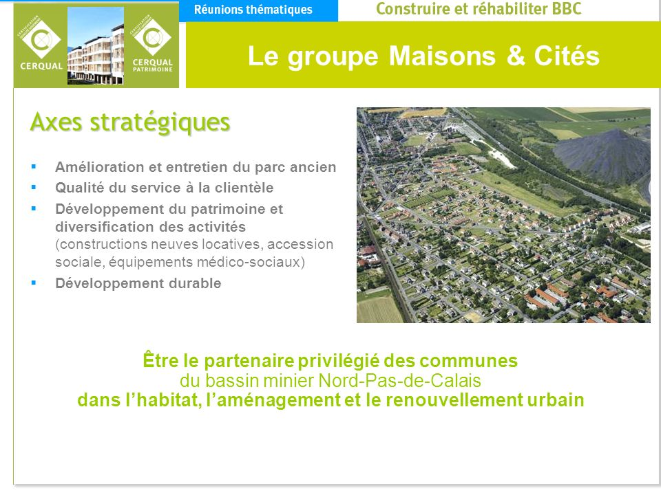 Le groupe Maisons & Cités Axes stratégiques Amélioration et entretien du parc ancien Qualité du service à la clientèle Développement du patrimoine et