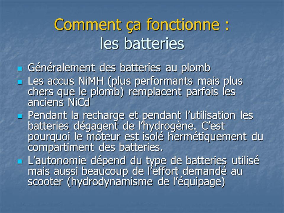 Comment ça fonctionne : les batteries Généralement des batteries au plomb Généralement des batteries au plomb Les accus NiMH (plus performants mais pl