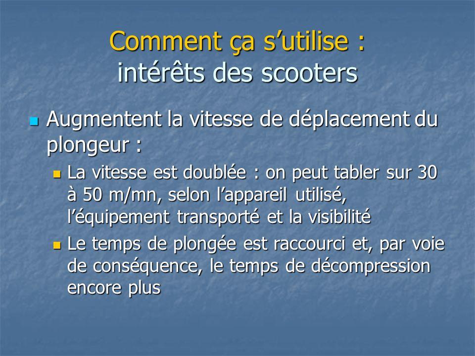 Comment ça sutilise : intérêts des scooters Augmentent la vitesse de déplacement du plongeur : Augmentent la vitesse de déplacement du plongeur : La v