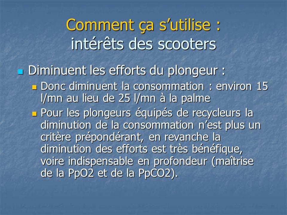Comment ça sutilise : intérêts des scooters Diminuent les efforts du plongeur : Diminuent les efforts du plongeur : Donc diminuent la consommation : e