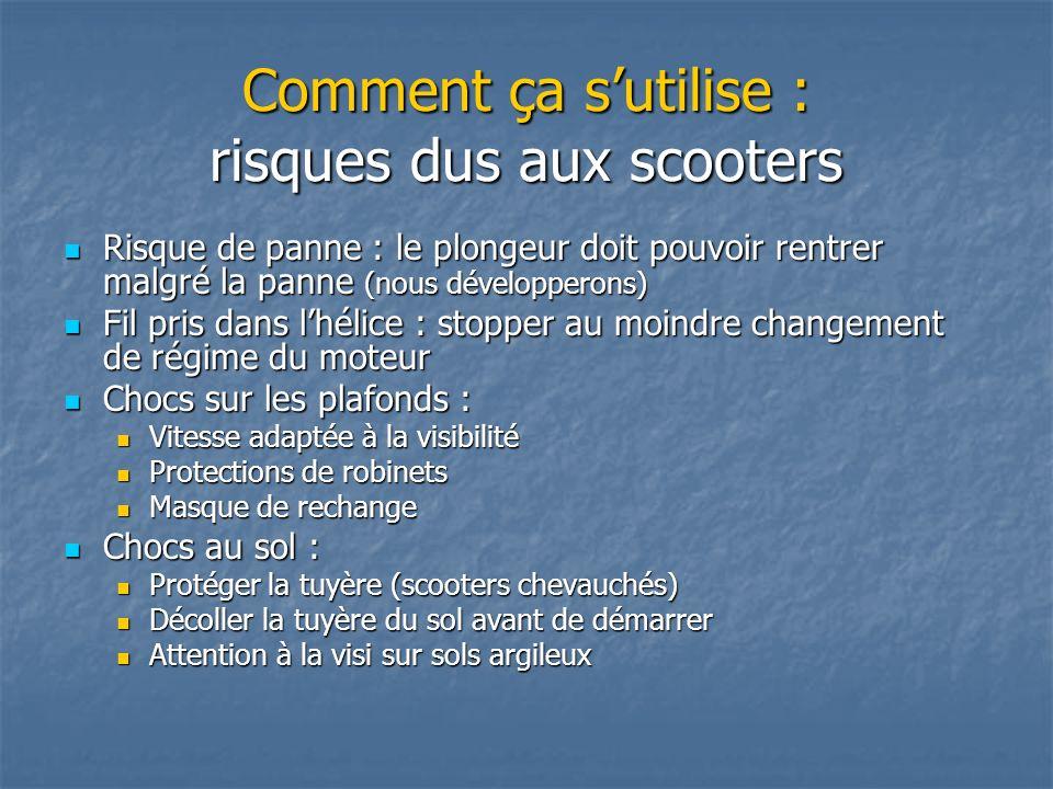 Comment ça sutilise : risques dus aux scooters Risque de panne : le plongeur doit pouvoir rentrer malgré la panne (nous développerons) Risque de panne