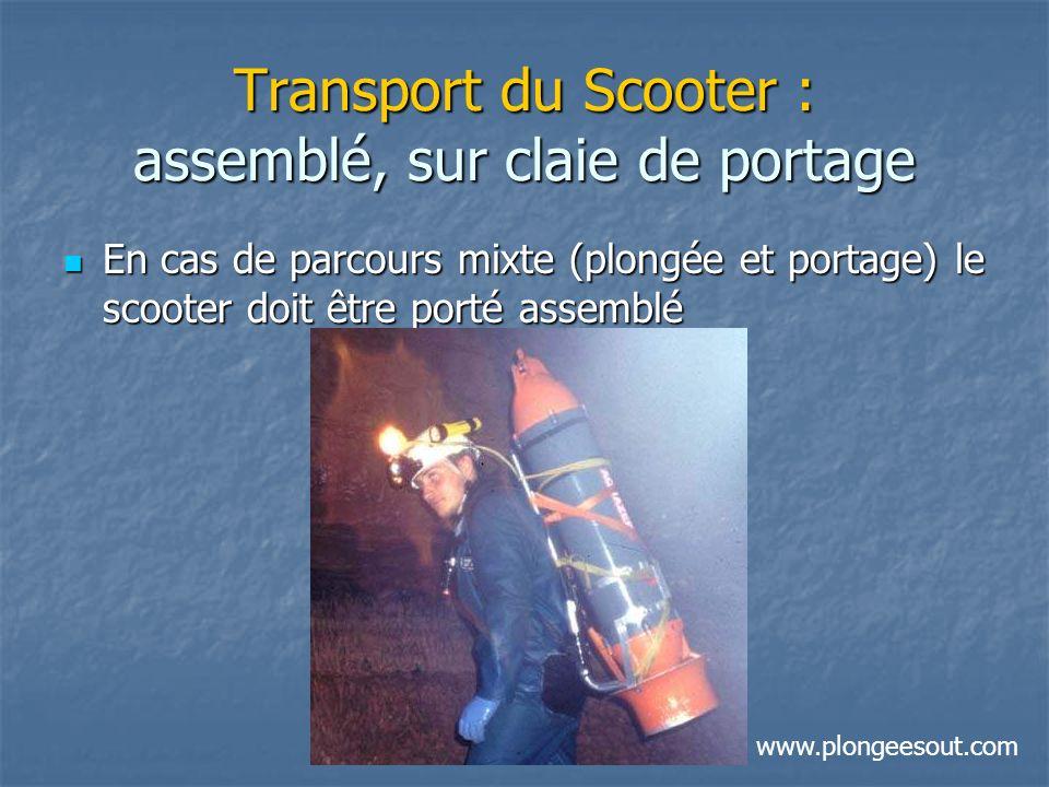 Transport du Scooter : assemblé, sur claie de portage En cas de parcours mixte (plongée et portage) le scooter doit être porté assemblé En cas de parc