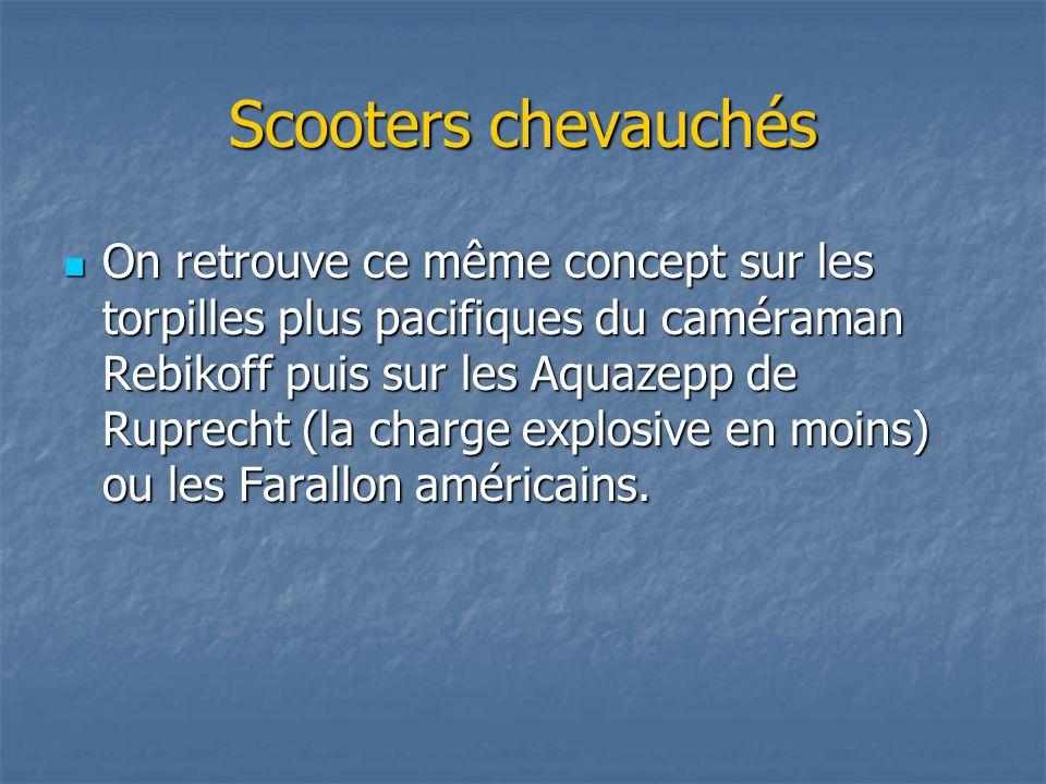 Scooters chevauchés On retrouve ce même concept sur les torpilles plus pacifiques du caméraman Rebikoff puis sur les Aquazepp de Ruprecht (la charge e