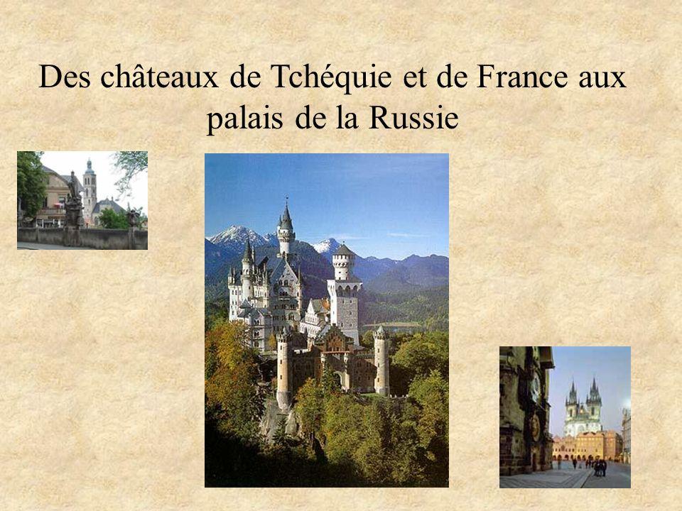 Des châteaux de Tchéquie et de France aux palais de la Russie