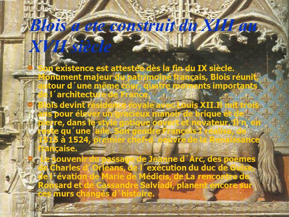 Blois a ete construit du XIII au XVII siècle Son existence est attestée dès la fin du IX siècle. Monument majeur du patrimoine français, Blois réunit,