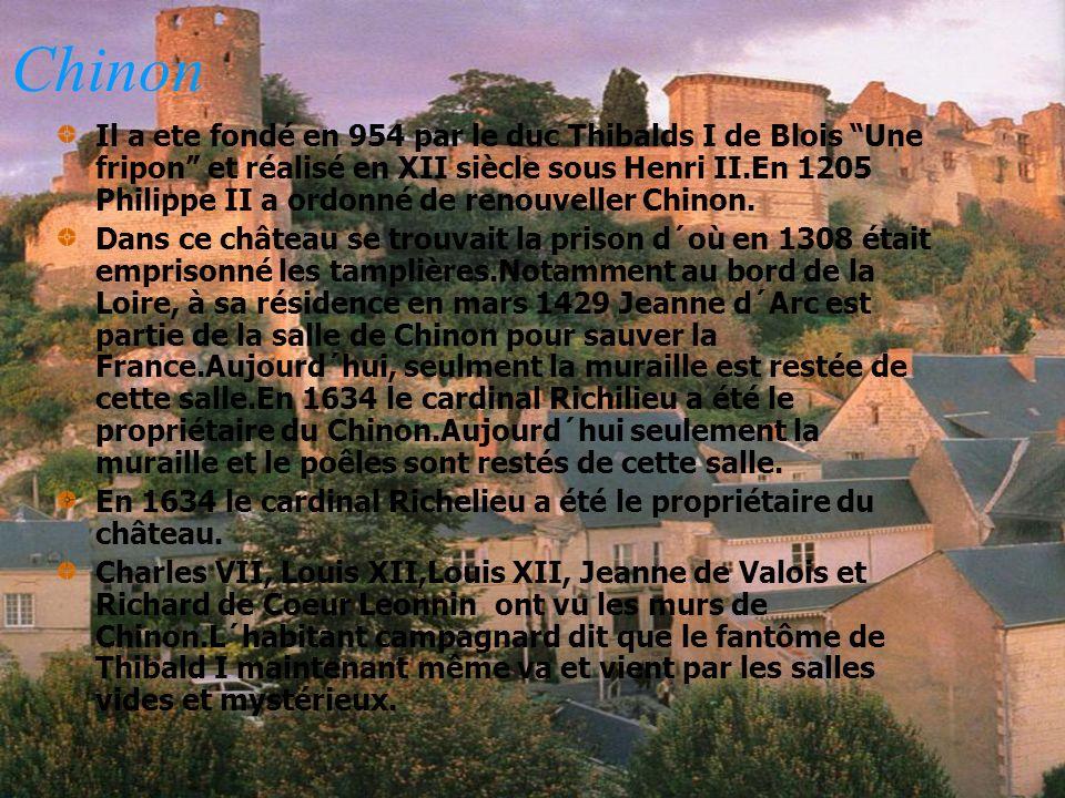 Chinon Il a ete fondé en 954 par le duc Thibalds I de Blois Une fripon et réalisé en XII siècle sous Henri II.En 1205 Philippe II a ordonné de renouve