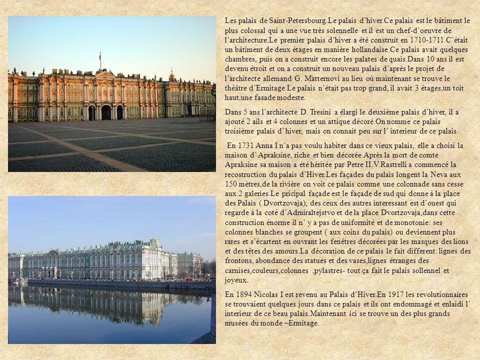 Les palais de Saint-Petersbourg.Le palais dhiver.Ce palais est le bâtiment le plus colossal qui a une vue très solennelle et il est un chef-doeuvre de