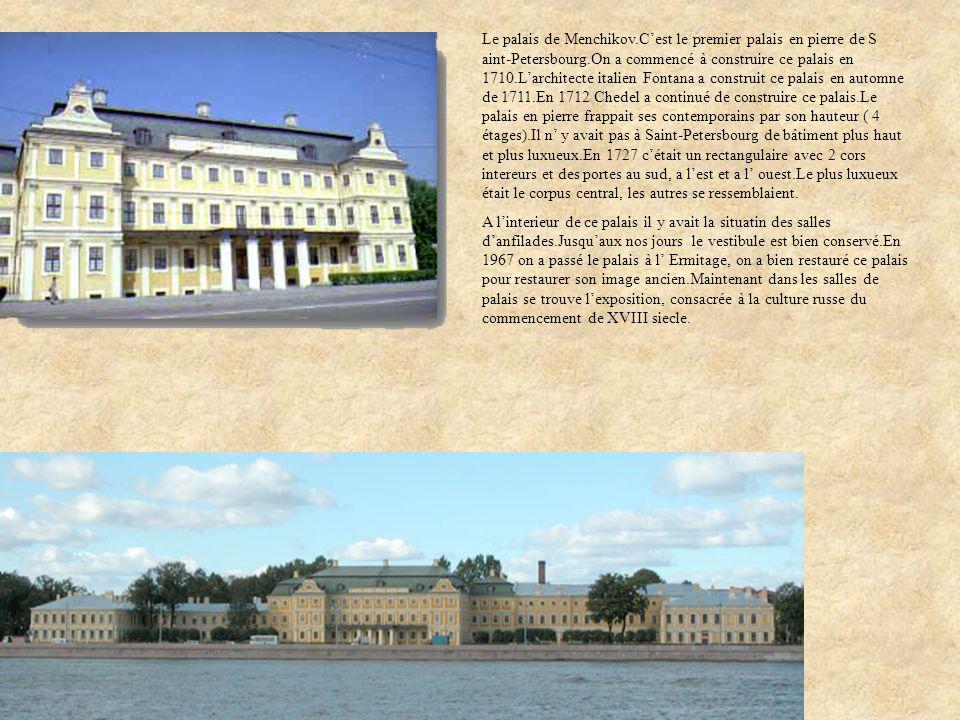 Le palais de Menchikov.Cest le premier palais en pierre de S aint-Petersbourg.On a commencé à construire ce palais en 1710.Larchitecte italien Fontana