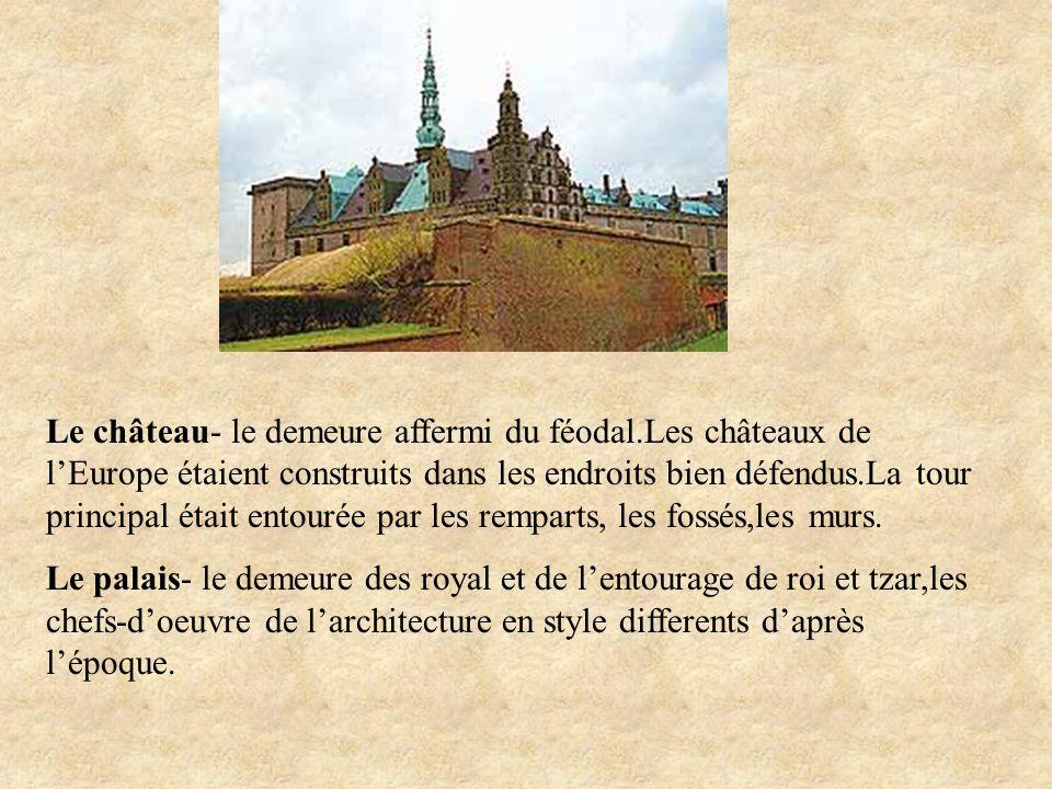 Le château- le demeure affermi du féodal.Les châteaux de lEurope étaient construits dans les endroits bien défendus.La tour principal était entourée p