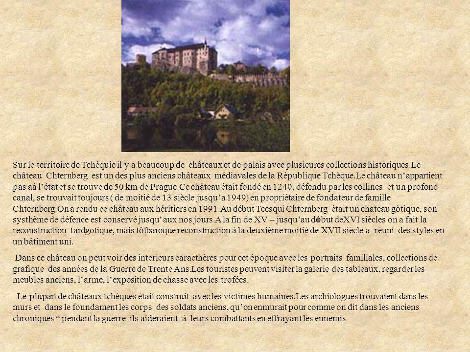 Sur le territoire de Tchéquie il y a beaucoup de châteaux et de palais avec plusieures collections historiques.Le château Chternberg est un des plus a