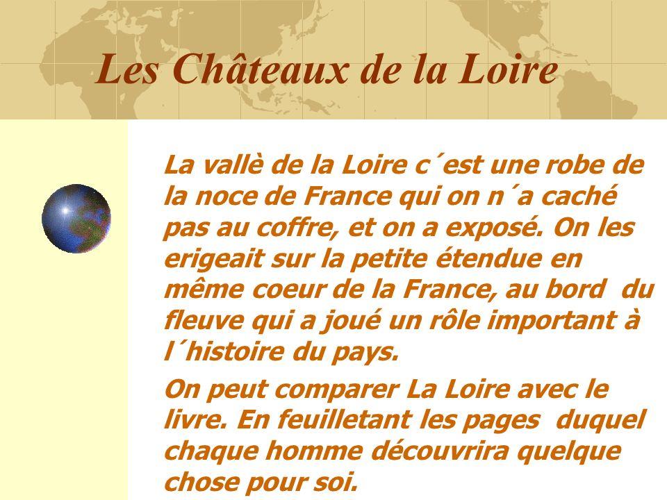 Les Châteaux de la Loire La vallè de la Loire c´est une robe de la noce de France qui on n´a caché pas au coffre, et on a exposé. On les erigeait sur