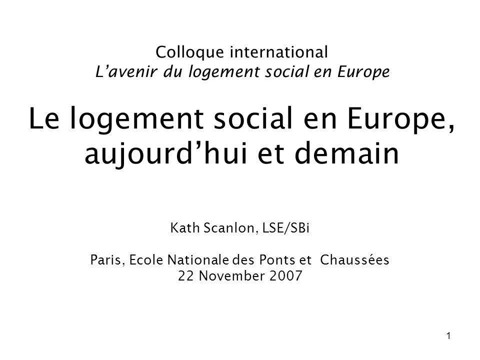 1 Colloque international Lavenir du logement social en Europe Le logement social en Europe, aujourdhui et demain Kath Scanlon, LSE/SBi Paris, Ecole Na