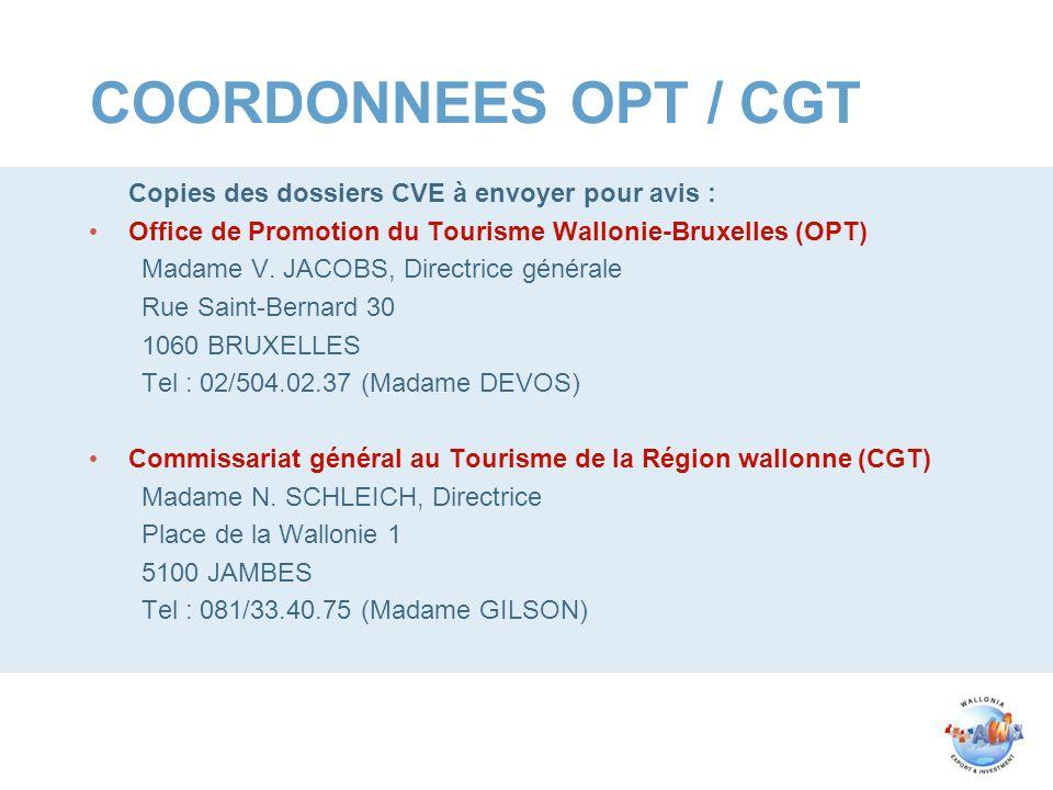 COORDONNEES OPT / CGT Copies des dossiers CVE à envoyer pour avis : Office de Promotion du Tourisme Wallonie-Bruxelles (OPT) Madame V. JACOBS, Directr
