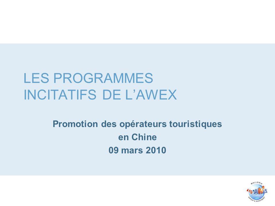 LES PROGRAMMES INCITATIFS DE LAWEX Promotion des opérateurs touristiques en Chine 09 mars 2010