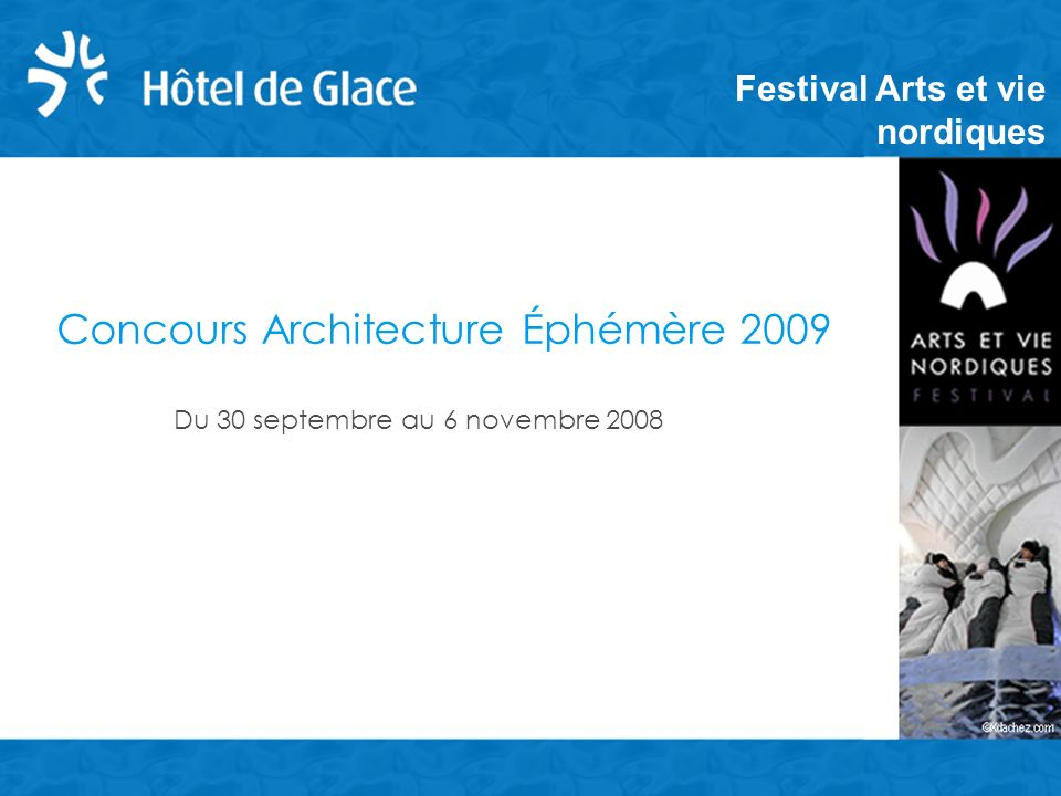 Concours Architecture Éphémère 2009 Festival Arts et vie nordiques Du 30 septembre au 6 novembre 2008