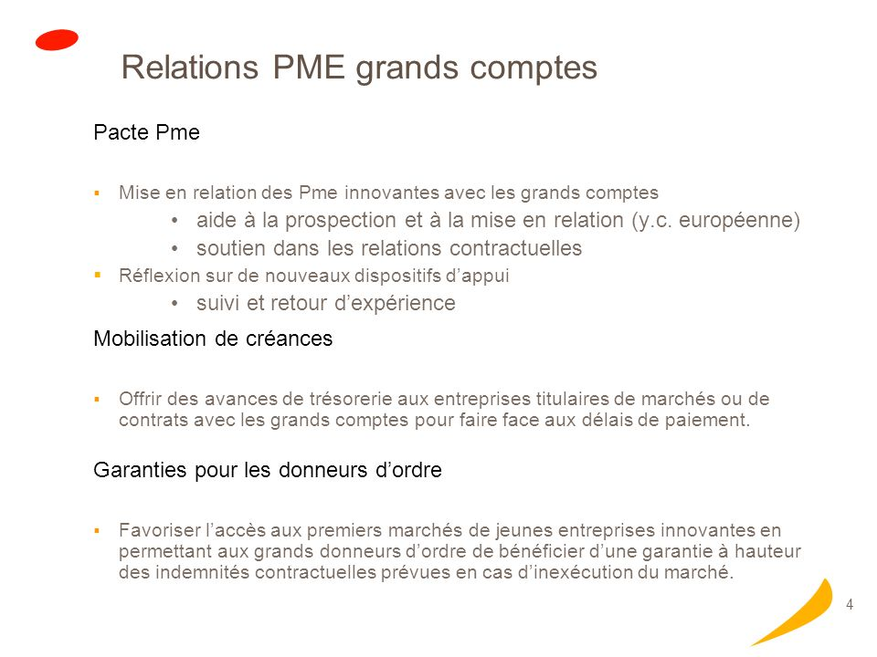 4 Relations PME grands comptes Pacte Pme Mise en relation des Pme innovantes avec les grands comptes aide à la prospection et à la mise en relation (y.c.
