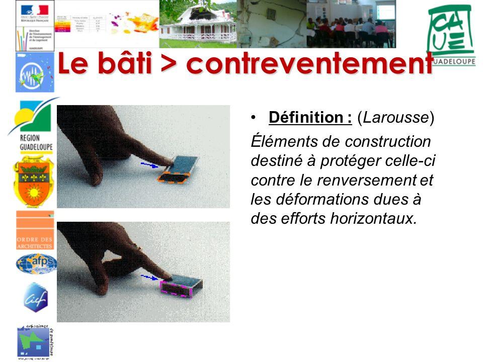 Le bâti > contreventement Définition : (Larousse) Éléments de construction destiné à protéger celle-ci contre le renversement et les déformations dues
