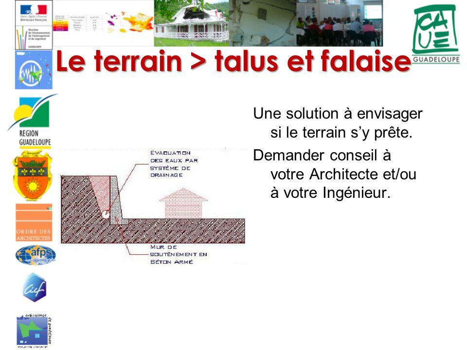 Le terrain > talus et falaise Une solution à envisager si le terrain sy prête. Demander conseil à votre Architecte et/ou à votre Ingénieur.