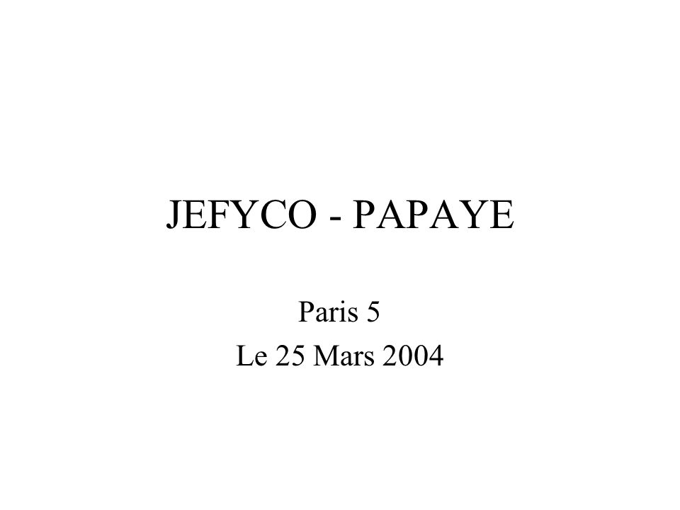 JEFYCO - PAPAYE Paris 5 Le 25 Mars 2004