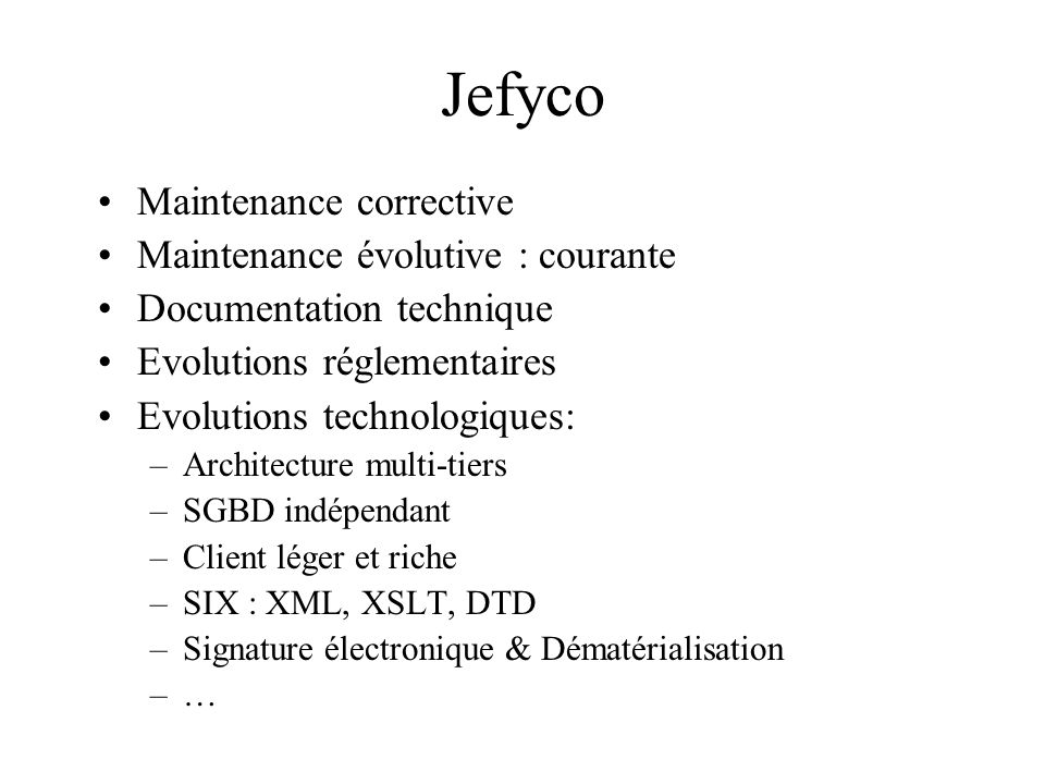 Jefyco Maintenance corrective Maintenance évolutive : courante Documentation technique Evolutions réglementaires Evolutions technologiques: –Architect