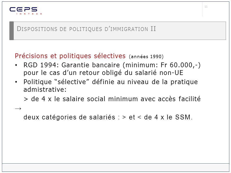 11 D ISPOSITIONS DE POLITIQUES D IMMIGRATION II Précisions et politiques sélectives (années 1990) RGD 1994: Garantie bancaire (minimum: Fr 60.000,-) p