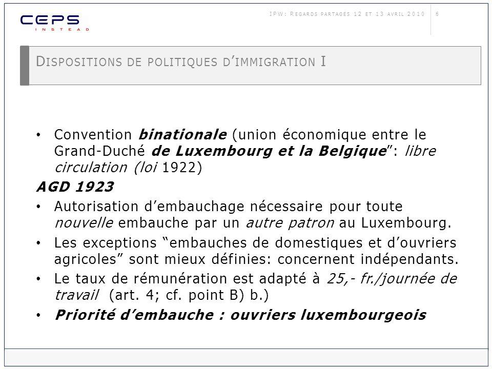 7 D ISPOSITIONS DE POLITIQUES D IMMIGRATION I AGD 1926: Autorisation est également obligatoire pour tous les ouvriers quelque soit le montant de leur salaire, les employés privés, dont la rémunération ne dépasse pas 2000 fr.