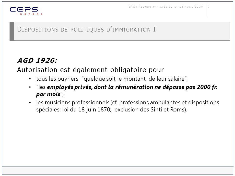 7 D ISPOSITIONS DE POLITIQUES D IMMIGRATION I AGD 1926: Autorisation est également obligatoire pour tous les ouvriers quelque soit le montant de leur