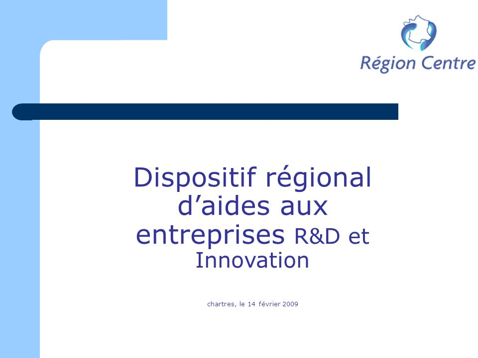 Dispositif régional daides aux entreprises R&D et Innovation chartres, le 14 février 2009
